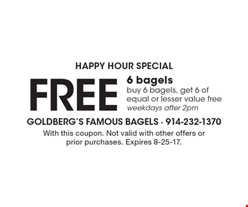Happy hour special Free 6 bagels buy 6 bagels, get 6 of equal or lesser value free weekdays after 2pm. With this coupon. Not valid with other offers or prior purchases. Expires 8-25-17.
