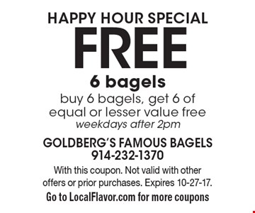 Happy Hour Special. 6 free bagels. Buy 6 bagels, get 6 of equal or lesser value free. Weekdays after 2pm. With this coupon. Not valid with other offers or prior purchases. Expires 10-27-17. Go to LocalFlavor.com for more coupons