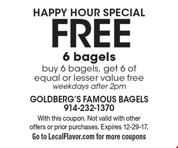 Happy hour special Free 6 bagels. Buy 6 bagels, get 6 of equal or lesser value free weekdays after 2pm. With this coupon. Not valid with other offers or prior purchases. Expires 12-29-17. Go to LocalFlavor.com for more coupons