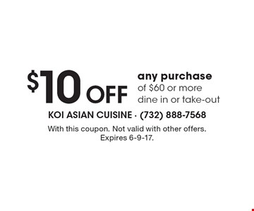 $10 OFF any purchase of $60 or more, dine in or take-out. With this coupon. Not valid with other offers. Expires 6-9-17.