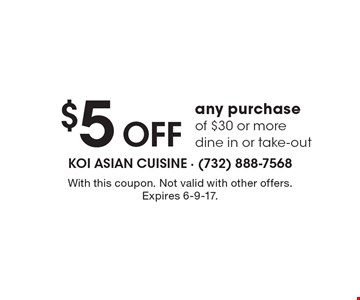 $5 OFF any purchase of $30 or more, dine in or take-out. With this coupon. Not valid with other offers. Expires 6-9-17.