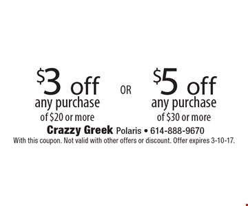 $5 off any purchase of $30 or more. $3 off any purchase of $20 or more. With this coupon. Not valid with other offers or discount. Offer expires 3-10-17.