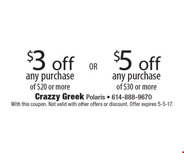 $5 off any purchase of $30 or more. $3 off any purchase of $20 or more. With this coupon. Not valid with other offers or discount. Offer expires 5-5-17.