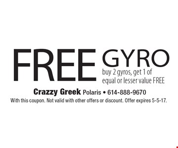 FREE gyro buy 2 gyros, get 1 of equal or lesser value FREE. With this coupon. Not valid with other offers or discount. Offer expires 5-5-17.