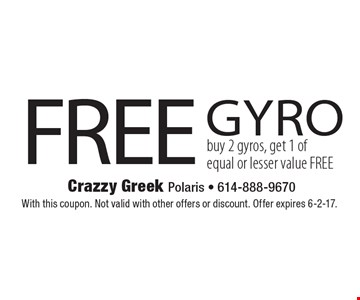 FREE gyro. Buy 2 gyros, get 1 of equal or lesser value FREE. With this coupon. Not valid with other offers or discount. Offer expires 6-2-17.