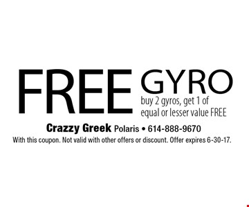 FREE gyro. Buy 2 gyros, get 1 of equal or lesser value FREE. With this coupon. Not valid with other offers or discount. Offer expires 6-30-17.