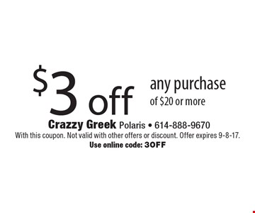 $3 off any purchase of $20 or more. With this coupon. Not valid with other offers or discount. Offer expires 9-8-17. Use online code: 3OFF