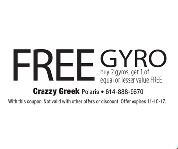 FREE gyro. Buy 2 gyros, get 1 of equal or lesser value FREE. With this coupon. Not valid with other offers or discount. Offer expires 11-10-17.