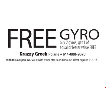 FREE gyro. Buy 2 gyros, get 1 of equal or lesser value FREE. With this coupon. Not valid with other offers or discount. Offer expires 9-8-17.