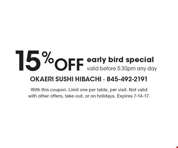15% OFF early bird special. Valid before 5:30pm any day. With this coupon. Limit one per table, per visit. Not valid with other offers, take-out, or on holidays. Expires 7-14-17.