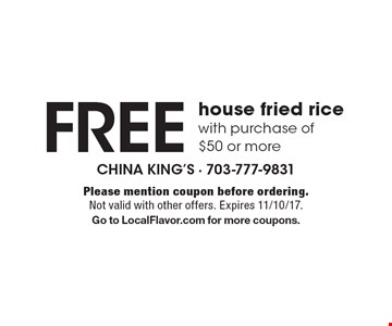 Free house fried rice with purchase of $50 or more. Please mention coupon before ordering. Not valid with other offers. Expires 11/10/17. Go to LocalFlavor.com for more coupons.