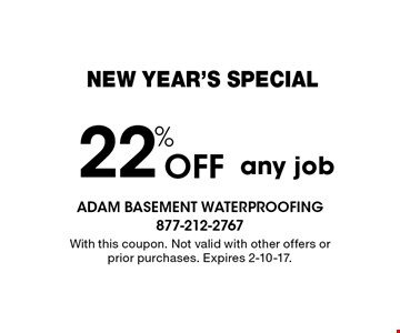 new year's special 22% Off any job. With this coupon. Not valid with other offers or prior purchases. Expires 2-10-17.
