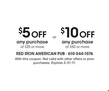 $5 OFF any purchase of $25 or more. $10 OFF any purchase of $50 or more. With this coupon. Not valid with other offers or prior purchases. Expires 3-31-17.