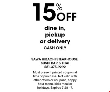15% off dine in, pickup or delivery cash only. Must present printed coupon at time of purchase. Not valid with other offers or coupons, happy hour menu, kid's meal or holidays. Expires 7-28-17.