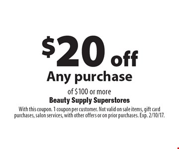 $20 off Any purchase of $100 or more. With this coupon. 1 coupon per customer. Not valid on sale items, gift card purchases, salon services, with other offers or on prior purchases. Exp. 2/10/17.