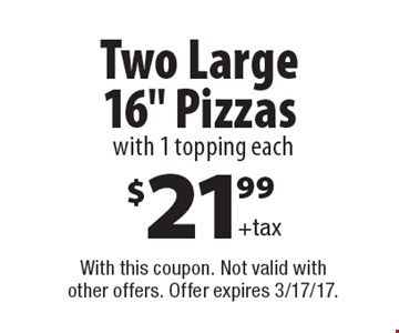 $21.99 + tax For Two Large 16