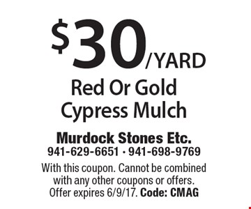 $30/YARD Red Or Gold Cypress Mulch. With this coupon. Cannot be combined with any other coupons or offers. Offer expires 6/9/17. Code: CMAG