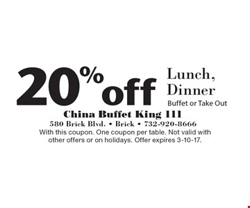 20%off Lunch, Dinner Buffet or Take Out. With this coupon. One coupon per table. Not valid with other offers or on holidays. Offer expires 3-10-17.
