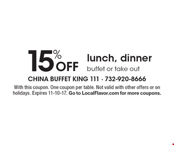 15% off lunch, dinner buffet or take out. With this coupon. One coupon per table. Not valid with other offers or on holidays. Expires 11-10-17. Go to LocalFlavor.com for more coupons.