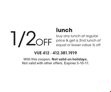 1/2 Off lunch. Buy any lunch at regular price & get a 2nd lunch of equal or lesser value 1/2 off. With this coupon. Not valid on holidays. Not valid with other offers. Expires 3-10-17.