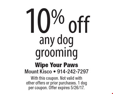 10% off any dog grooming. With this coupon. Not valid with other offers or prior purchases. 1 dog per coupon. Offer expires 5/26/17.