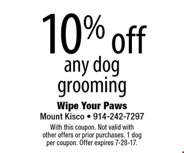 10% off any dog grooming. With this coupon. Not valid with other offers or prior purchases. 1 dog per coupon. Offer expires 7-28-17.