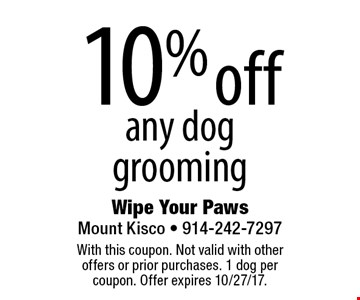 10% off any dog grooming. With this coupon. Not valid with other offers or prior purchases. 1 dog per coupon. Offer expires 10/27/17.