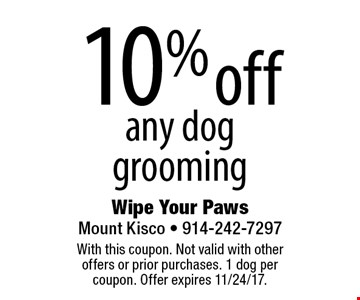 10% off any dog grooming. With this coupon. Not valid with other offers or prior purchases. 1 dog per coupon. Offer expires 11/24/17.