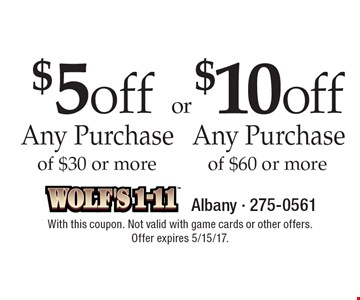 $5 off Any Purchase of $30 or more OR $10 off Any Purchase of $60 or more. With this coupon. Not valid with game cards or other offers. Offer expires 5/15/17.