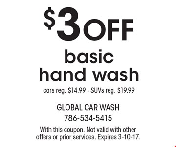 $3 Off basic hand wash cars. Reg. $14.99 - SUVs reg. $19.99. With this coupon. Not valid with other offers or prior services. Expires 3-10-17.