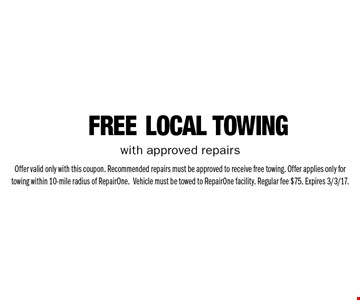 Free Local Towing with approved repairs. Offer valid only with this coupon. Recommended repairs must be approved to receive free towing. Offer applies only for towing within 10-mile radius of Repair. One.Vehicle must be towed to Repair. One facility. Regular fee $75. Expires 3/3/17.