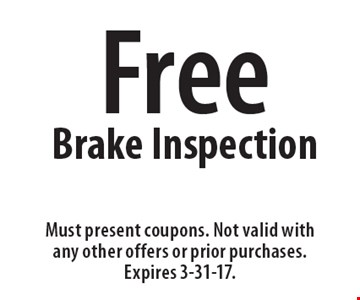 Free Brake Inspection. Must present coupons. Not valid with any other offers or prior purchases. Expires 3-31-17.