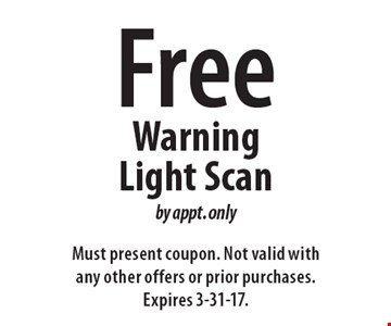 Free Warning Light Scan by appt. only. Must present coupon. Not valid with any other offers or prior purchases. Expires 3-31-17.