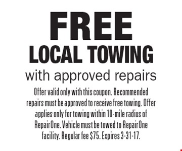 Free Local Towing with approved repairs. Offer valid only with this coupon. Recommended repairs must be approved to receive free towing. Offer applies only for towing within 10-mile radius of RepairOne. Vehicle must be towed to RepairOne facility. Regular fee $75. Expires 3-31-17.