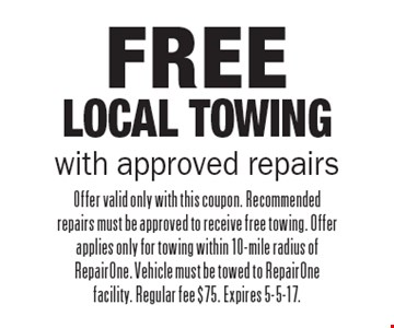 Free Local Towing with approved repairs. Offer valid only with this coupon. Recommended repairs must be approved to receive free towing. Offer applies only for towing within 10-mile radius of RepairOne. Vehicle must be towed to RepairOne facility. Regular fee $75. Expires 5-5-17.