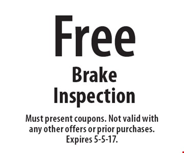 Free Brake Inspection. Must present coupons. Not valid with any other offers or prior purchases. Expires 5-5-17.