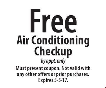Free Air Conditioning Checkup by appt. only. Must present coupon. Not valid with any other offers or prior purchases. Expires 5-5-17.