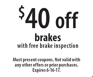 $40 off brakes with free brake inspection. Must present coupons. Not valid with any other offers or prior purchases. Expires 6-16-17.