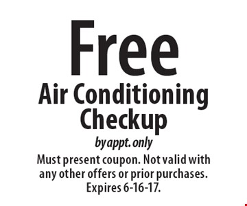 Free Air Conditioning Checkup by appt. only. Must present coupon. Not valid with any other offers or prior purchases. Expires 6-16-17.