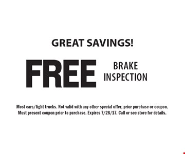 GREAT SAVINGS! FREE Brake Inspection. Most cars/light trucks. Not valid with any other special offer, prior purchase or coupon. Must present coupon prior to purchase. Expires 7/28/17. Call or see store for details.