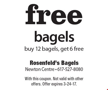 free bagelsbuy 12 bagels, get 6 free. With this coupon. Not valid with other offers. Offer expires 3-24-17.