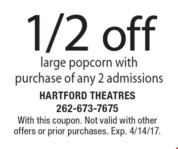 1/2 off large popcorn with purchase of any 2 admissions. With this coupon. Not valid with other offers or prior purchases. Exp. 4/14/17.