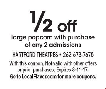 1/2 off large popcorn with purchase of any 2 admissions. With this coupon. Not valid with other offers or prior purchases. Expires 8-11-17.Go to LocalFlavor.com for more coupons.