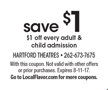save $1 $1 off every adult & child admission. With this coupon. Not valid with other offers or prior purchases. Expires 8-11-17.Go to LocalFlavor.com for more coupons.