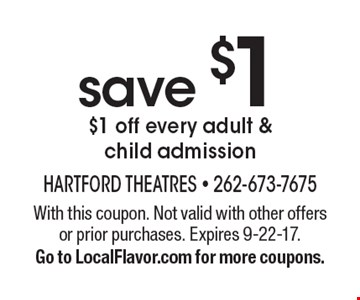 save $1 $1 off every adult & child admission. With this coupon. Not valid with other offers or prior purchases. Expires 9-22-17. Go to LocalFlavor.com for more coupons.