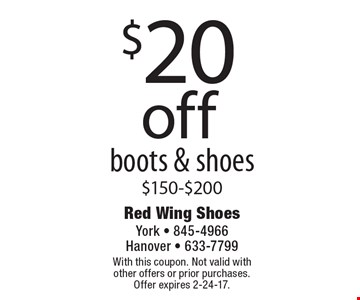 $20 off boots & shoes, $150-$200. With this coupon. Not valid with other offers or prior purchases. Offer expires 2-24-17.