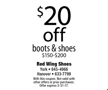 $20 off boots & shoes $150-$200. With this coupon. Not valid with other offers or prior purchases. Offer expires 3-31-17.