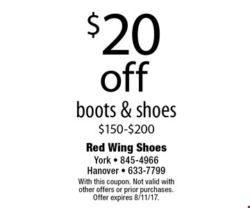 $20 off boots & shoes $150-$200. With this coupon. Not valid with other offers or prior purchases. Offer expires 8/11/17.
