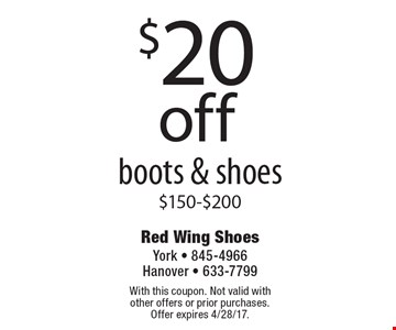 $20 off boots & shoes $150-$200. With this coupon. Not valid with other offers or prior purchases. Offer expires 4/28/17.