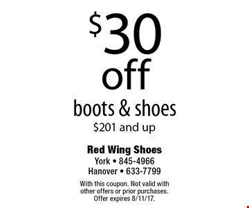 $30off boots & shoes $201 and up. With this coupon. Not valid with other offers or prior purchases. Offer expires 8/11/17.